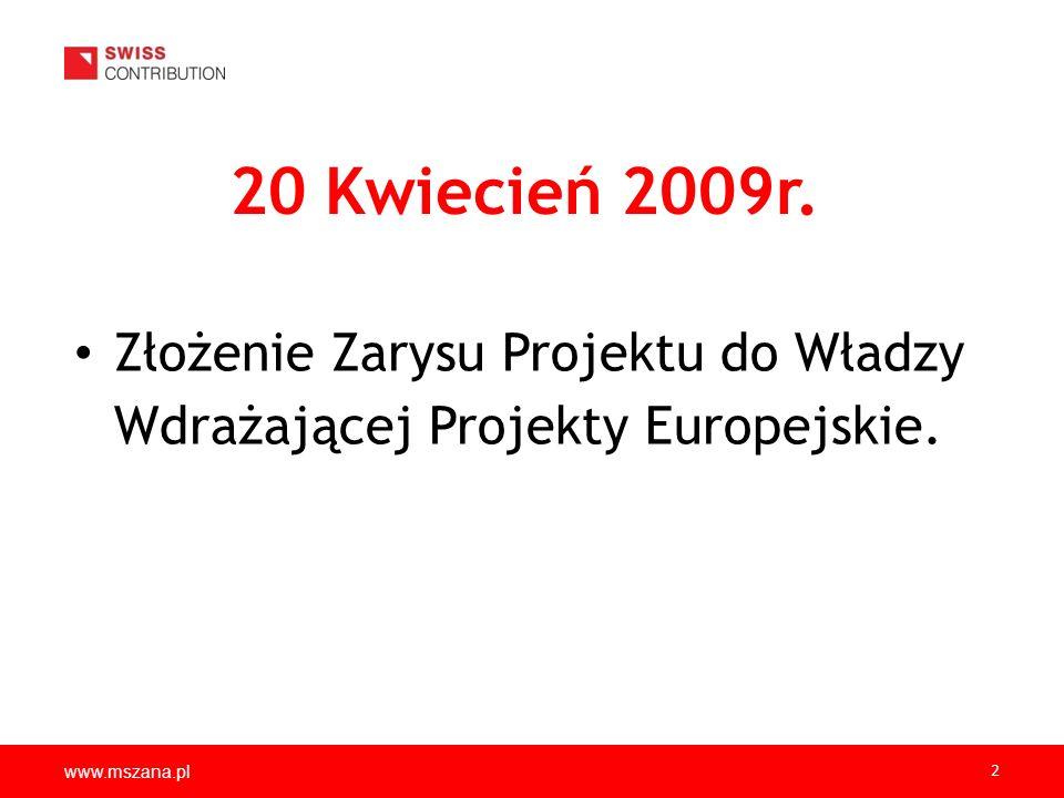 20 Kwiecień 2009r. Złożenie Zarysu Projektu do Władzy Wdrażającej Projekty Europejskie. www.mszana.pl.
