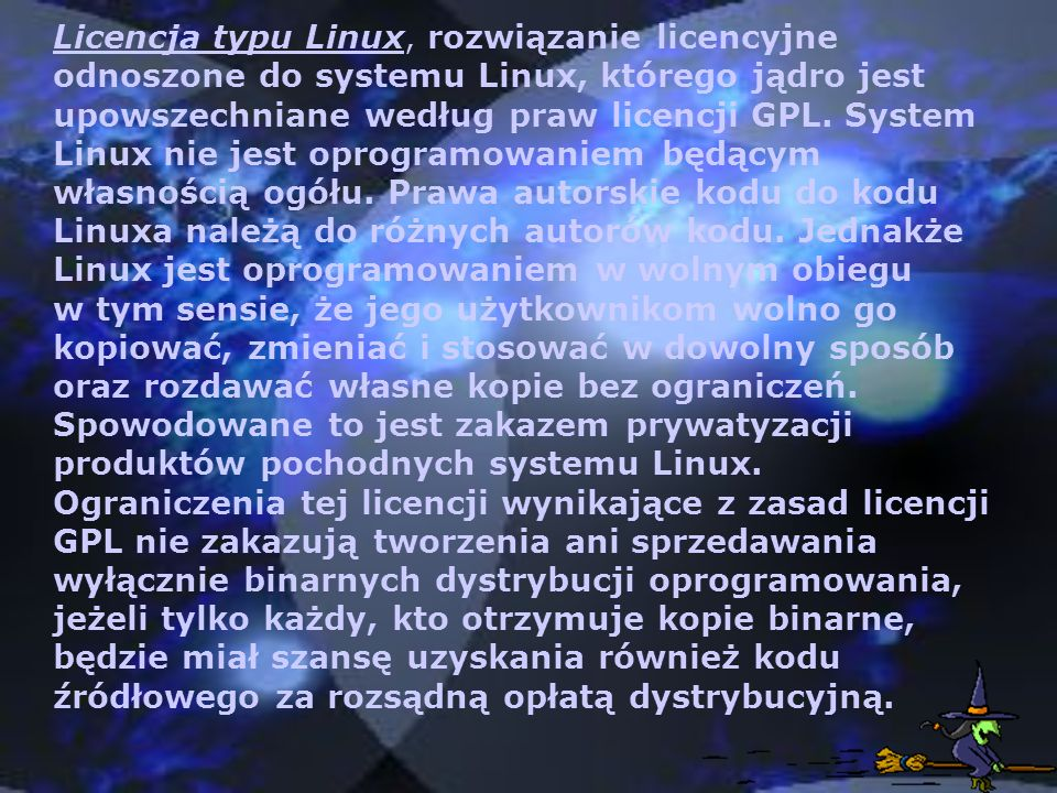 Licencja typu Linux, rozwiązanie licencyjne odnoszone do systemu Linux, którego jądro jest upowszechniane według praw licencji GPL.