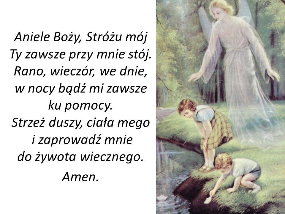 Aniele Boży, Stróżu mój Ty zawsze przy mnie stój
