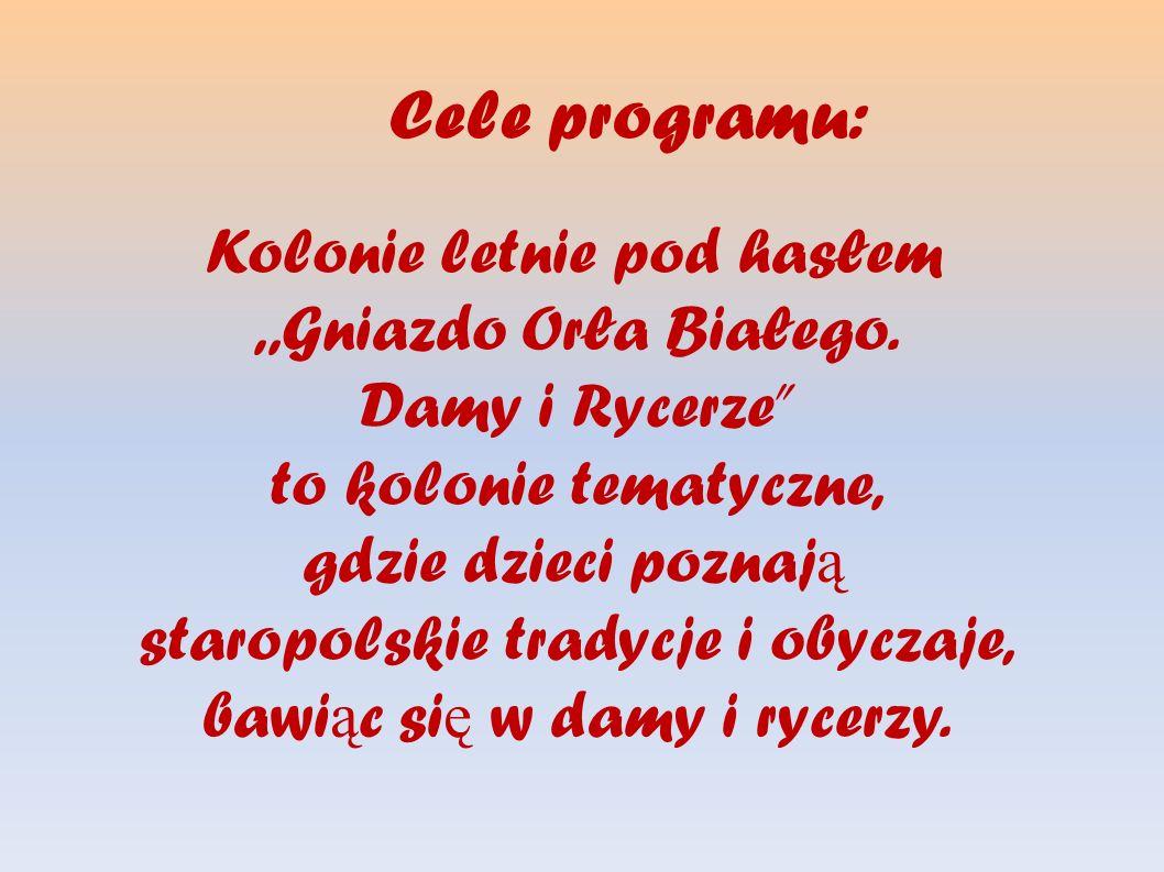 Cele programu: Kolonie letnie pod hasłem ,,Gniazdo Orła Białego.