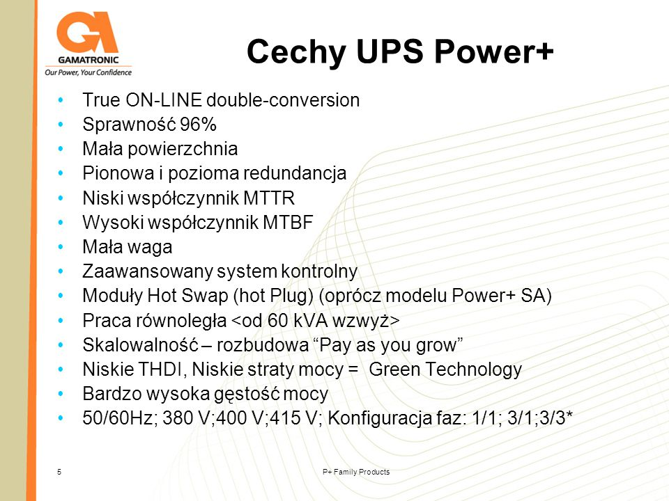Cechy UPS Power+ True ON-LINE double-conversion Sprawność 96%