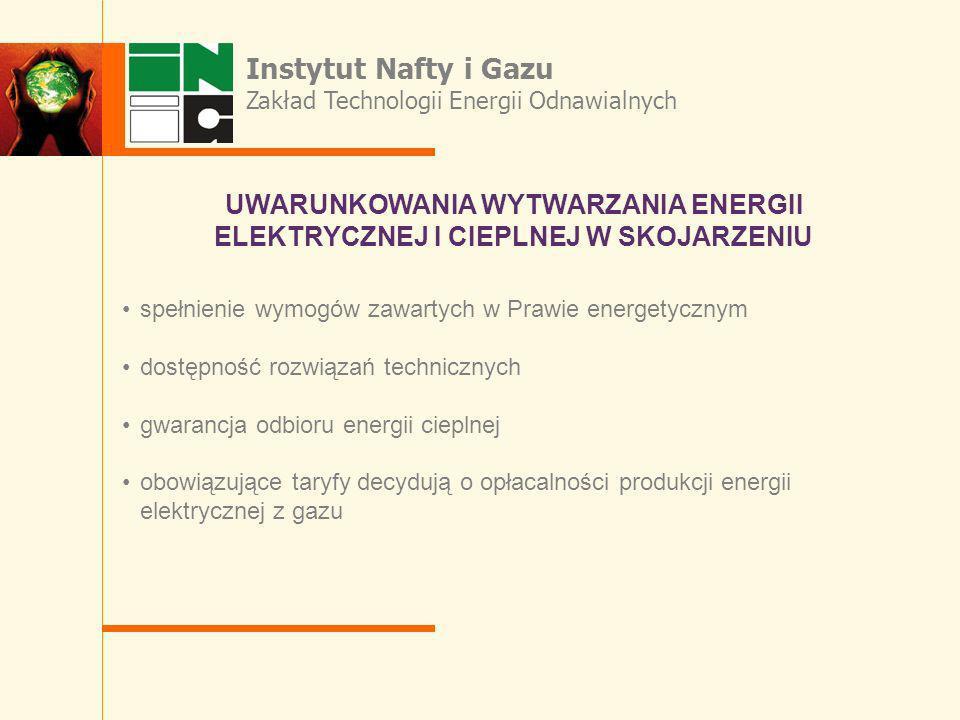 Instytut Nafty i Gazu Zakład Technologii Energii Odnawialnych. UWARUNKOWANIA WYTWARZANIA ENERGII ELEKTRYCZNEJ I CIEPLNEJ W SKOJARZENIU.