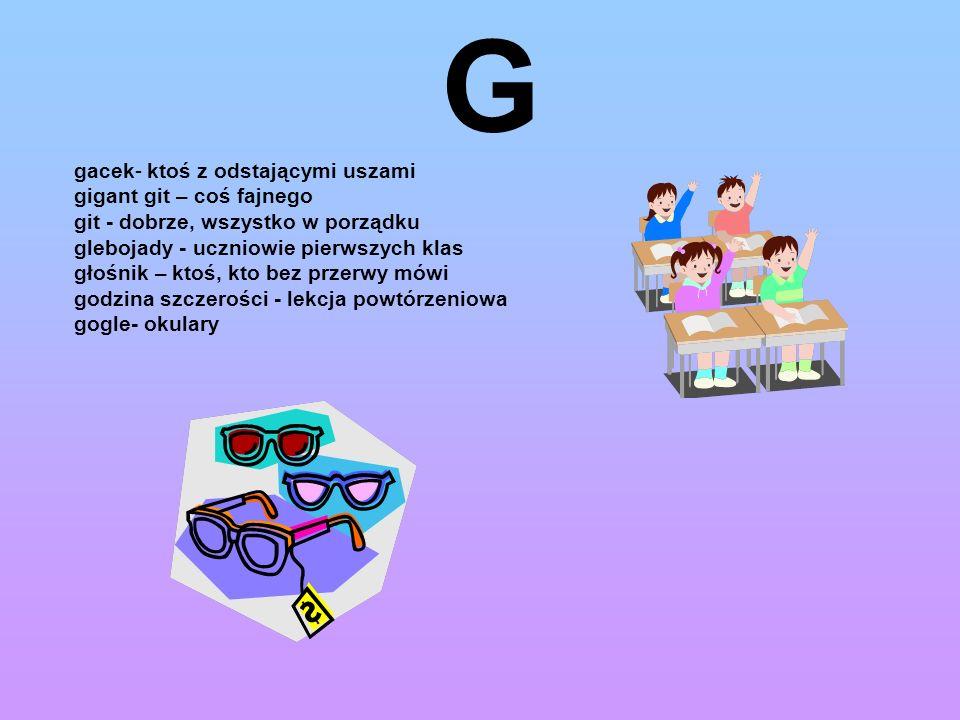G gacek- ktoś z odstającymi uszami gigant git – coś fajnego