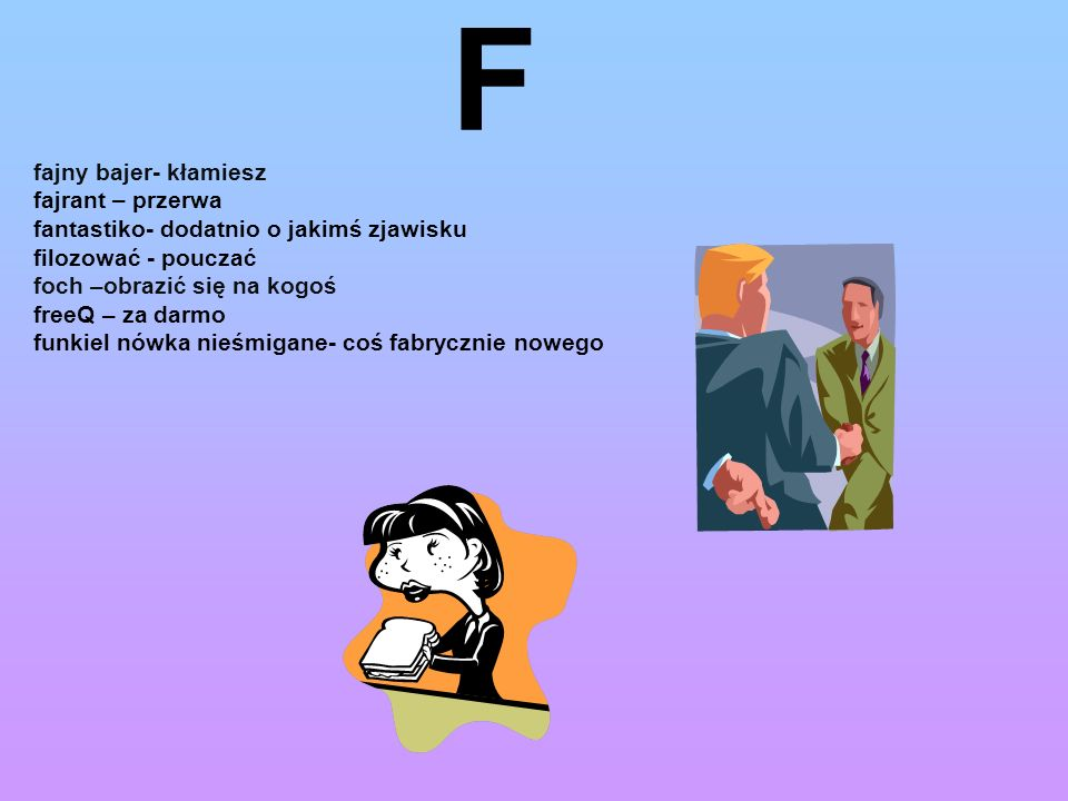 F fajny bajer- kłamiesz fajrant – przerwa