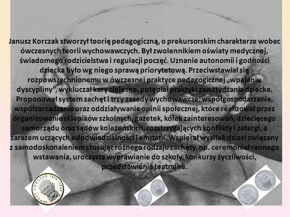 Janusz Korczak stworzył teorię pedagogiczną, o prekursorskim charakterze wobec ówczesnych teorii wychowawczych.