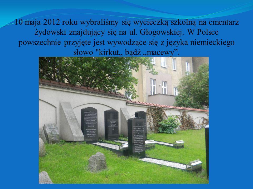 10 maja 2012 roku wybraliśmy się wycieczką szkolną na cmentarz żydowski znajdujący się na ul.