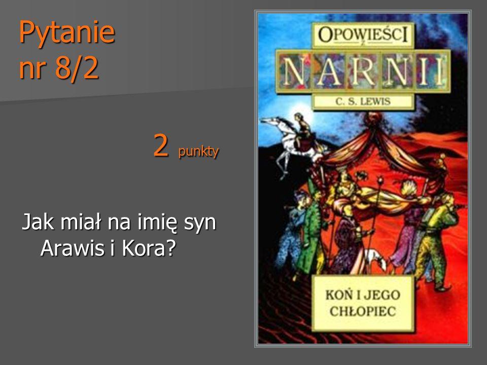 Pytanie nr 8/2 2 punkty Jak miał na imię syn Arawis i Kora