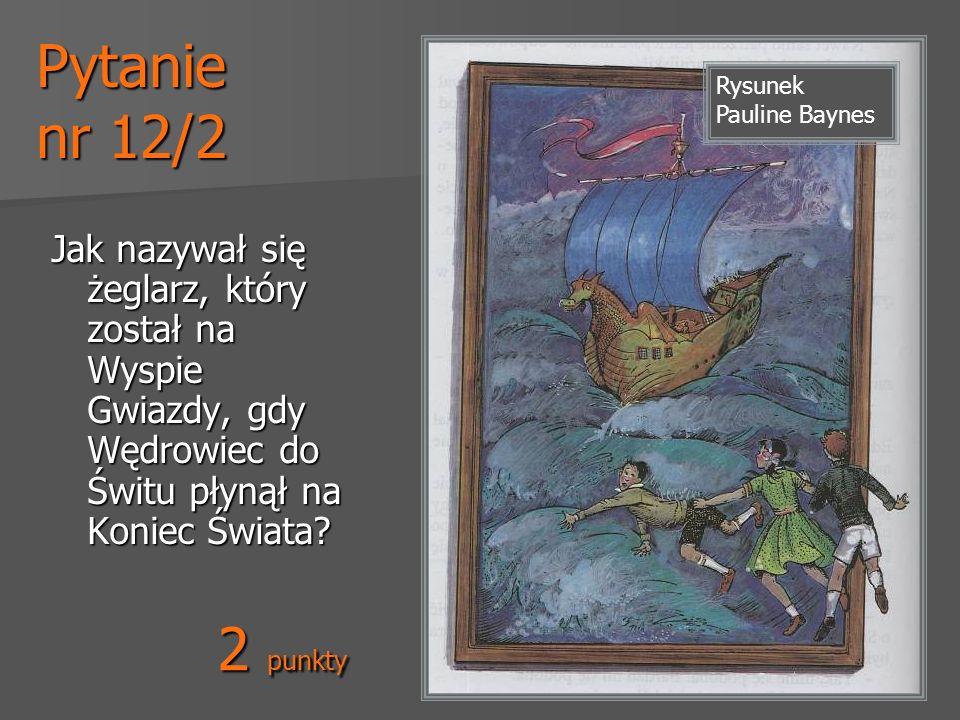 Pytanie nr 12/2 Rysunek Pauline Baynes. Jak nazywał się żeglarz, który został na Wyspie Gwiazdy, gdy Wędrowiec do Świtu płynął na Koniec Świata
