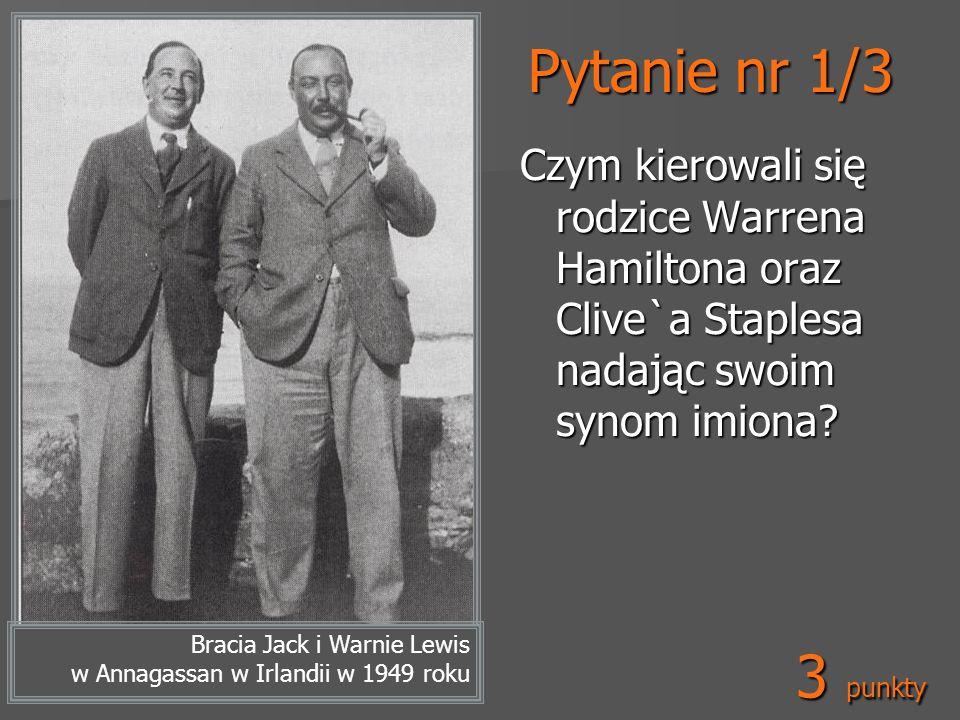 Pytanie nr 1/3 Czym kierowali się rodzice Warrena Hamiltona oraz Clive`a Staplesa nadając swoim synom imiona