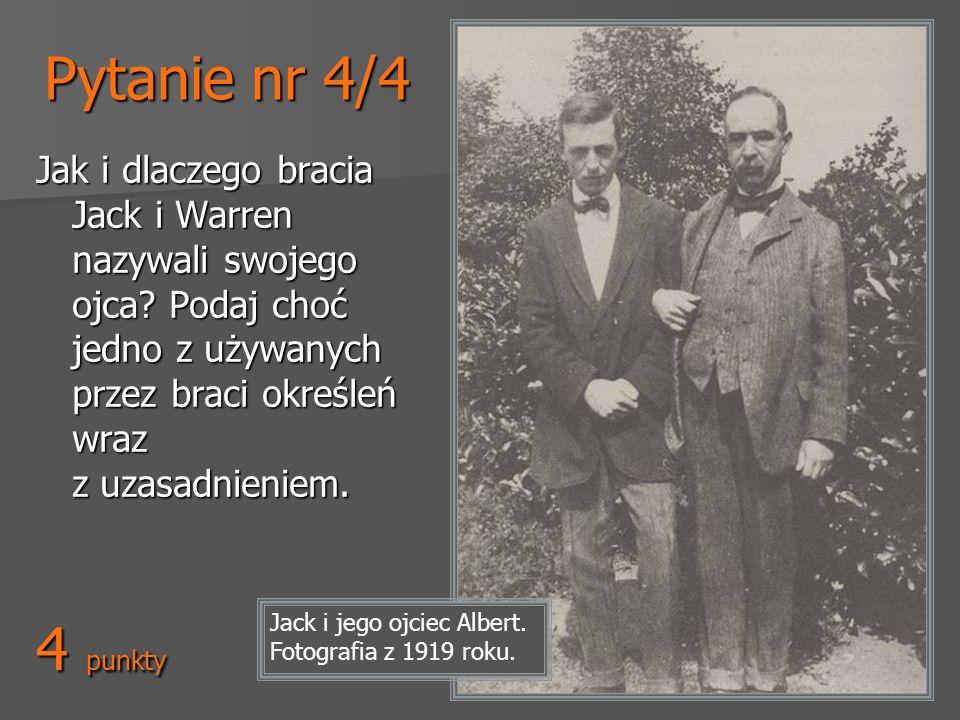 Pytanie nr 4/4 Jak i dlaczego bracia Jack i Warren nazywali swojego ojca Podaj choć jedno z używanych przez braci określeń wraz z uzasadnieniem.