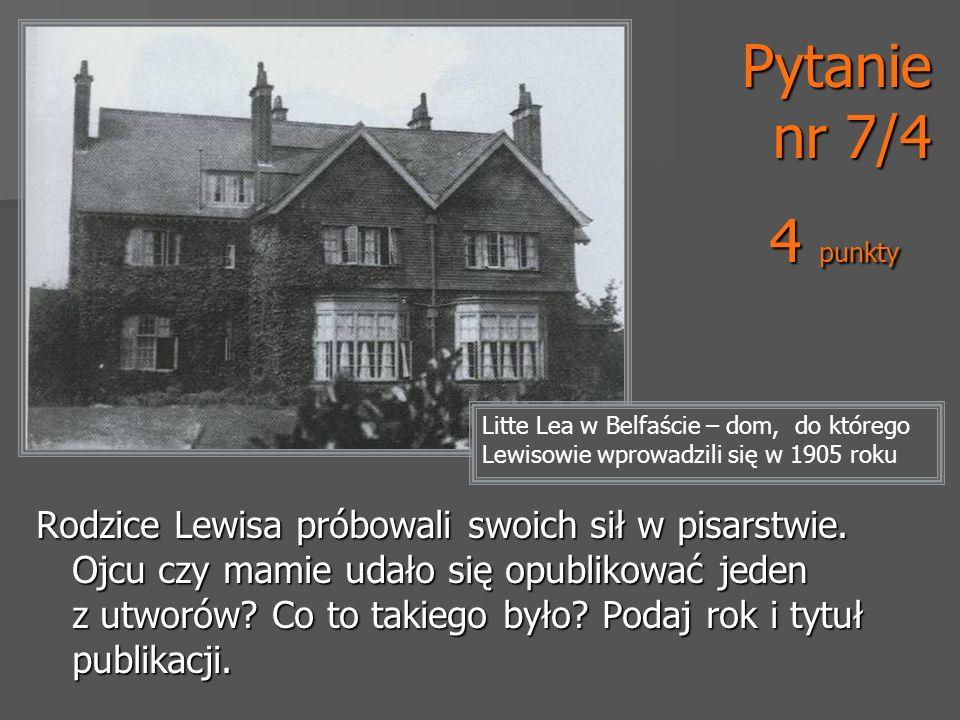 Pytanie nr 7/4 4 punkty. Litte Lea w Belfaście – dom, do którego Lewisowie wprowadzili się w 1905 roku.