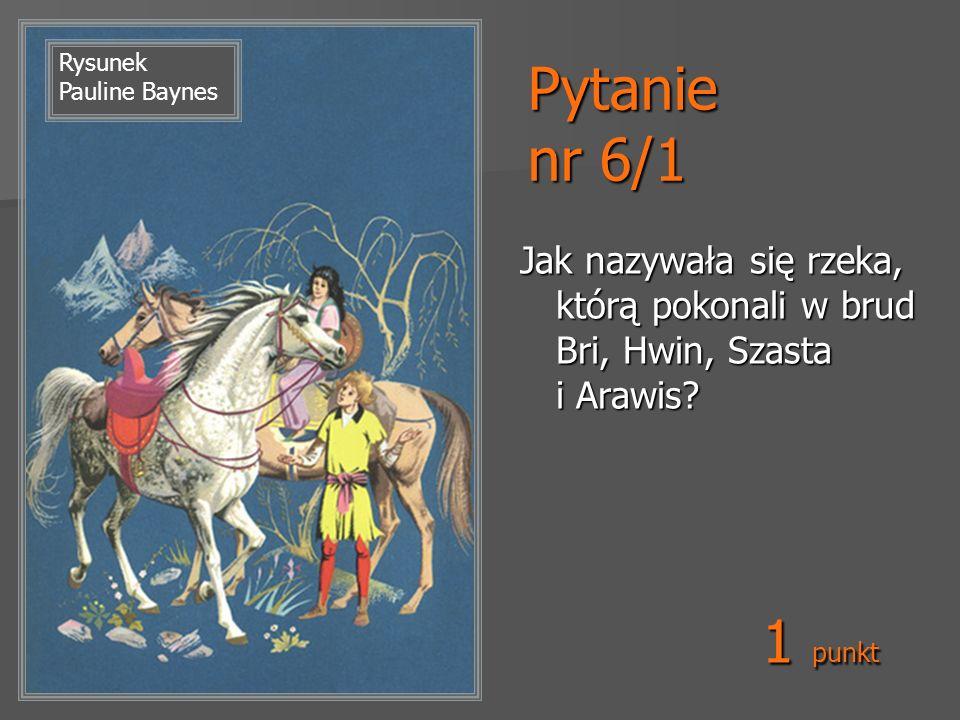 Pytanie nr 6/1 Rysunek Pauline Baynes. Jak nazywała się rzeka, którą pokonali w brud Bri, Hwin, Szasta i Arawis