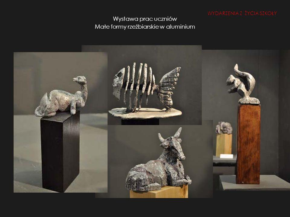 Wystawa prac uczniów Małe formy rzeźbiarskie w aluminium