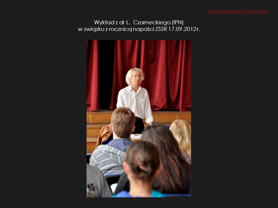 SPOTKANIA ROCZNICOWE Wykład z dr L. Czarneckiego (IPN) w związku z rocznicą napaści ZSSR 17.09.2012 r.