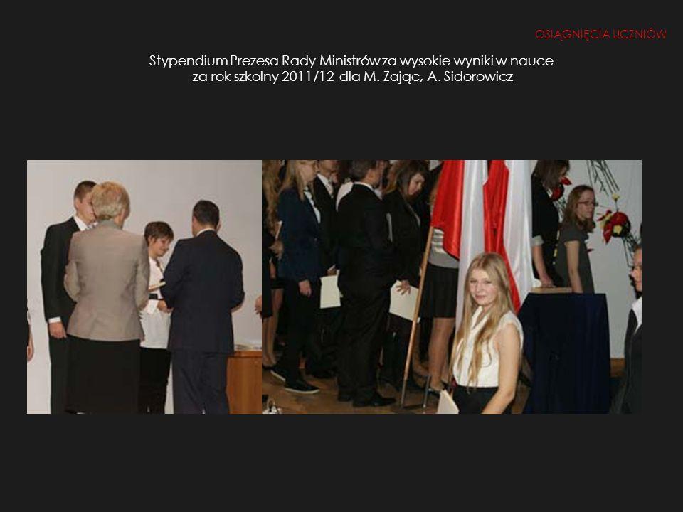 Stypendium Prezesa Rady Ministrów za wysokie wyniki w nauce za rok szkolny 2011/12 dla M. Zając, A. Sidorowicz
