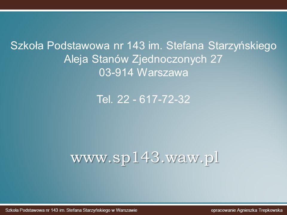 www.sp143.waw.pl Szkoła Podstawowa nr 143 im. Stefana Starzyńskiego