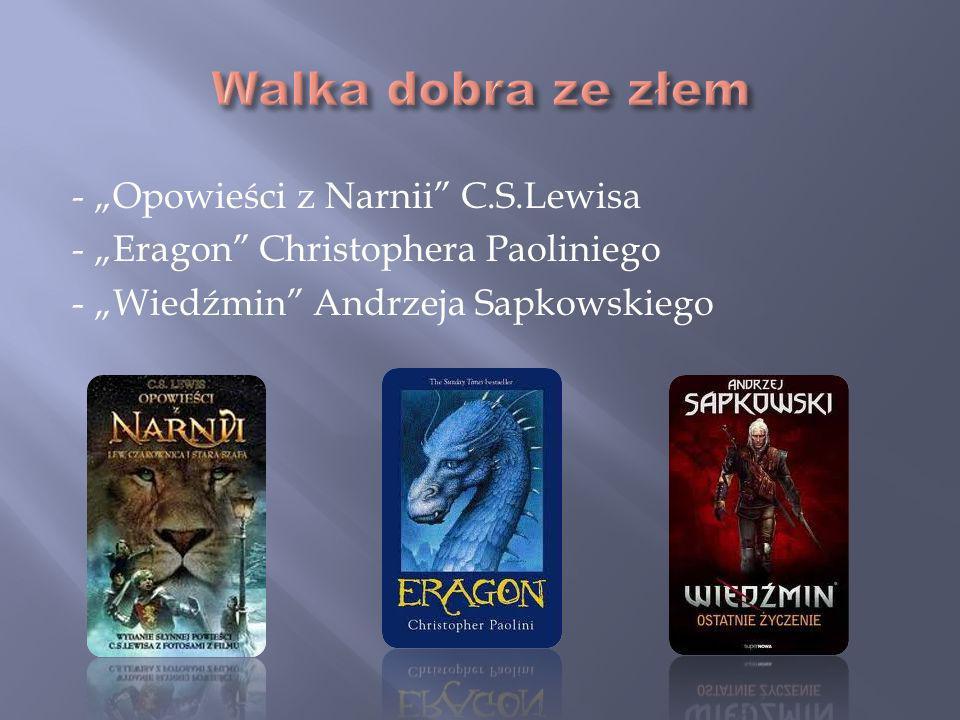 """Walka dobra ze złem - """"Opowieści z Narnii C.S.Lewisa - """"Eragon Christophera Paoliniego - """"Wiedźmin Andrzeja Sapkowskiego"""