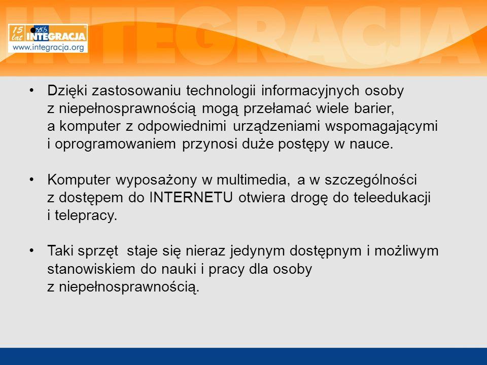 Dzięki zastosowaniu technologii informacyjnych osoby z niepełnosprawnością mogą przełamać wiele barier, a komputer z odpowiednimi urządzeniami wspomagającymi i oprogramowaniem przynosi duże postępy w nauce.