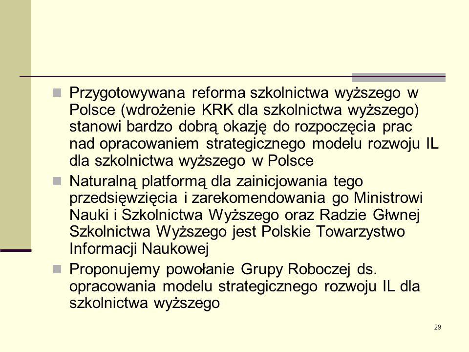 Przygotowywana reforma szkolnictwa wyższego w Polsce (wdrożenie KRK dla szkolnictwa wyższego) stanowi bardzo dobrą okazję do rozpoczęcia prac nad opracowaniem strategicznego modelu rozwoju IL dla szkolnictwa wyższego w Polsce