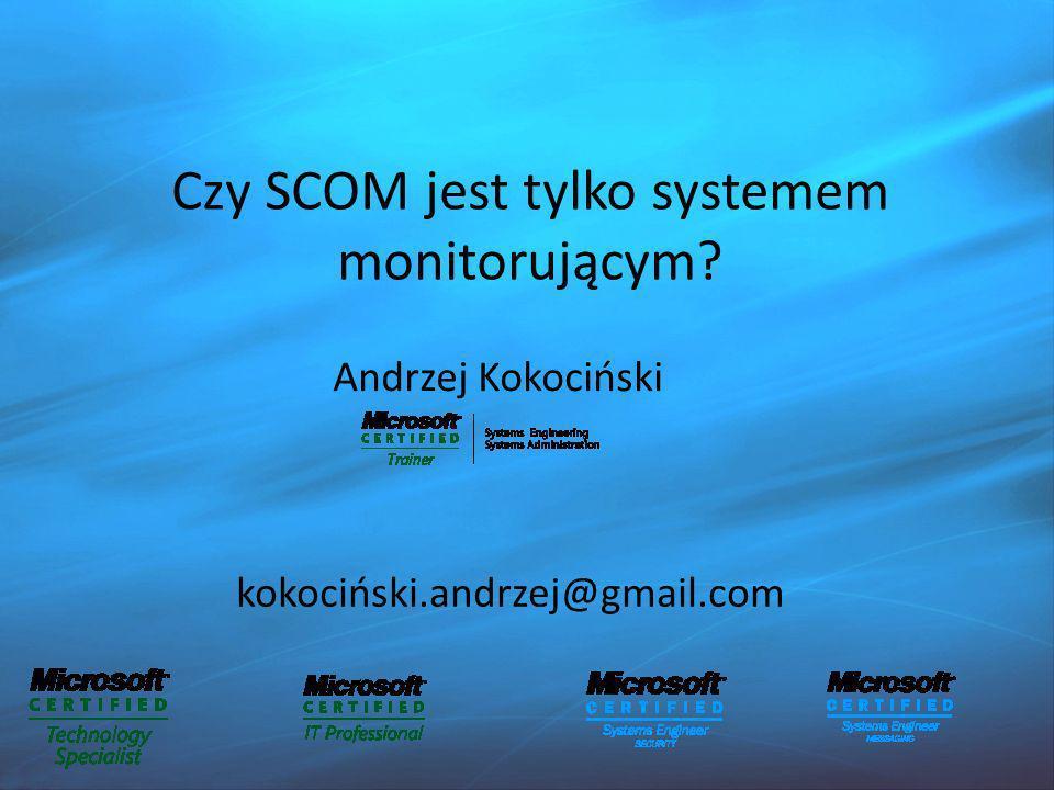 Czy SCOM jest tylko systemem monitorującym