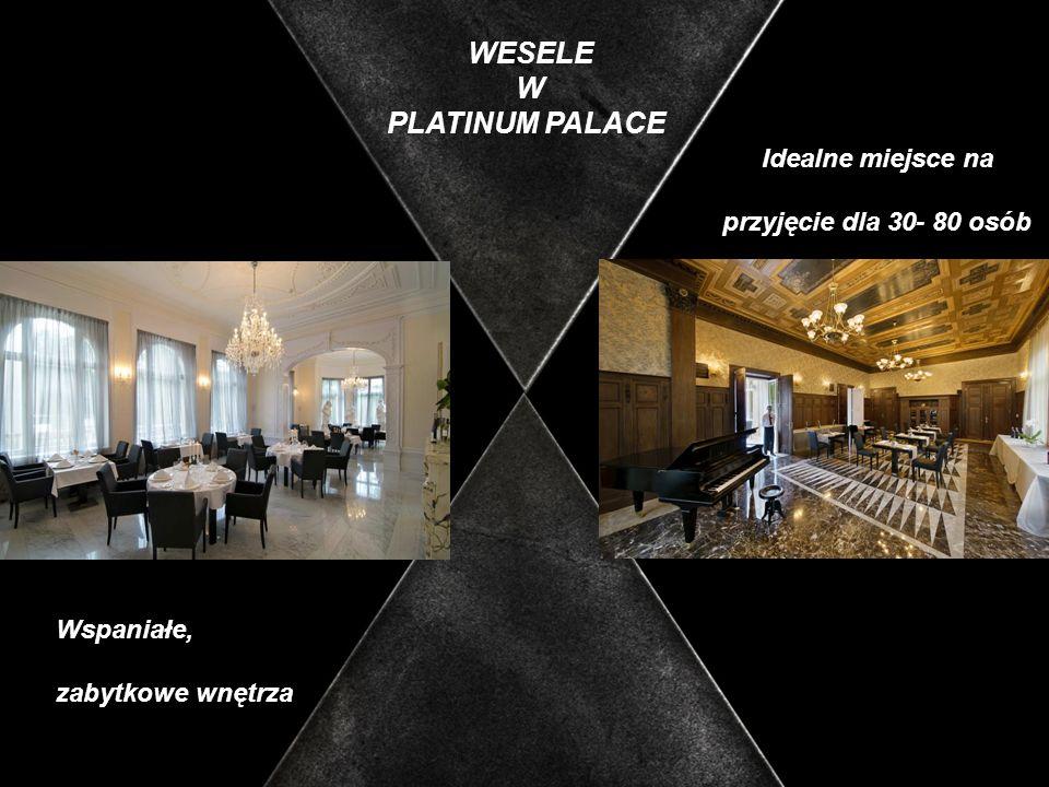 WESELE W PLATINUM PALACE Idealne miejsce na przyjęcie dla 30- 80 osób