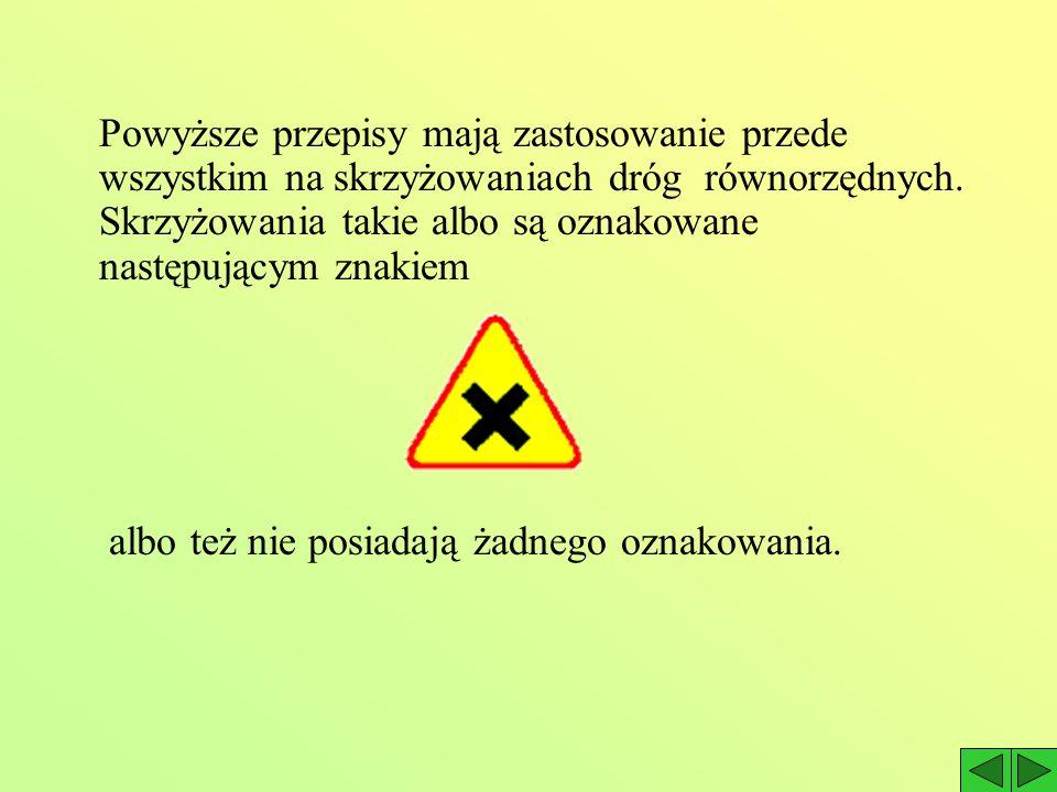 Powyższe przepisy mają zastosowanie przede wszystkim na skrzyżowaniach dróg równorzędnych. Skrzyżowania takie albo są oznakowane następującym znakiem