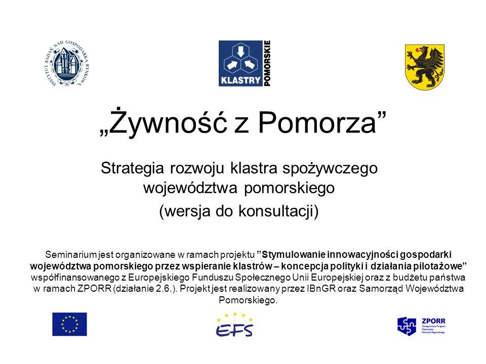 """""""Żywność z Pomorza Strategia rozwoju klastra spożywczego województwa pomorskiego. (wersja do konsultacji)"""