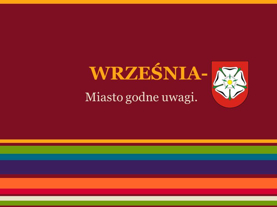 WRZEŚNIA- Miasto godne uwagi.