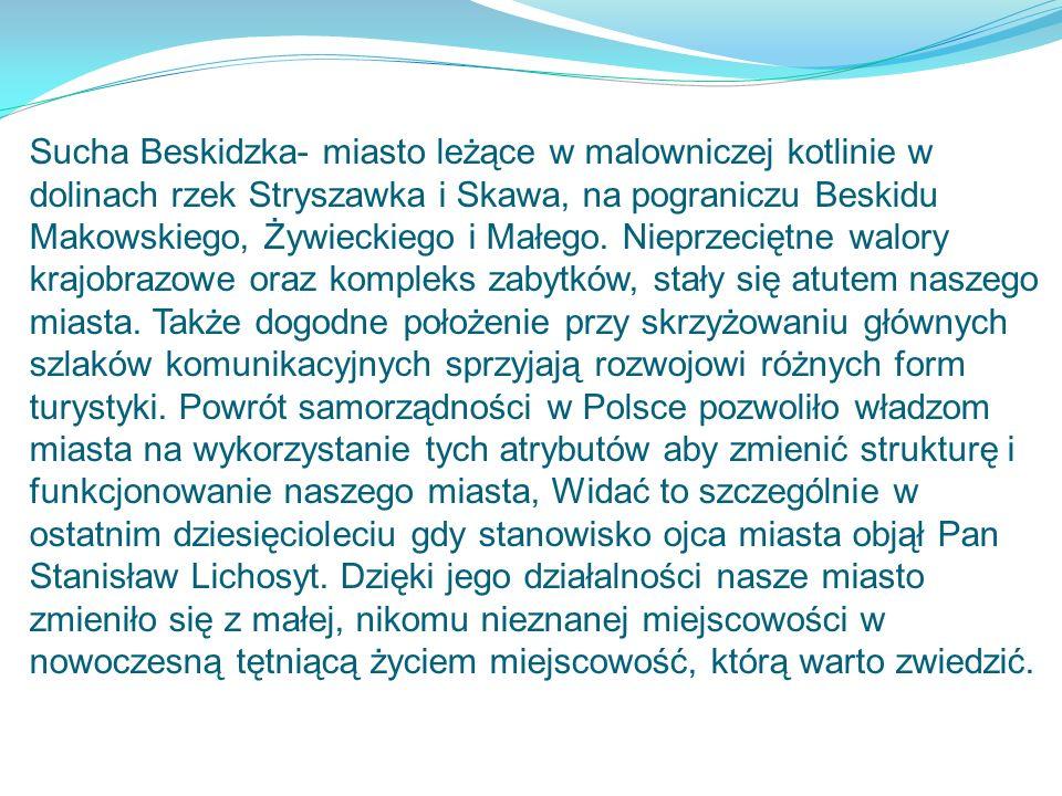 Sucha Beskidzka- miasto leżące w malowniczej kotlinie w dolinach rzek Stryszawka i Skawa, na pograniczu Beskidu Makowskiego, Żywieckiego i Małego.