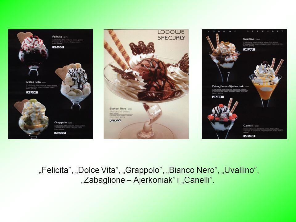 """""""Felicita , """"Dolce Vita , """"Grappolo , """"Bianco Nero , """"Uvallino , """"Zabaglione – Ajerkoniak i """"Canelli ."""