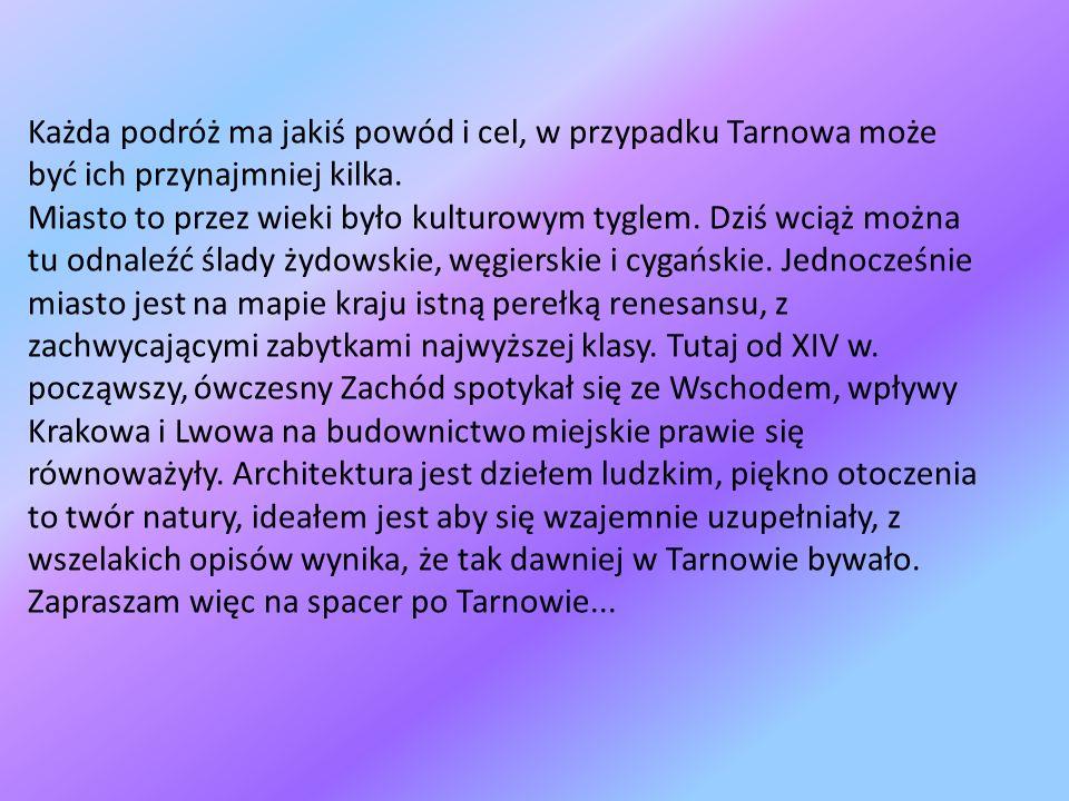 Każda podróż ma jakiś powód i cel, w przypadku Tarnowa może być ich przynajmniej kilka.