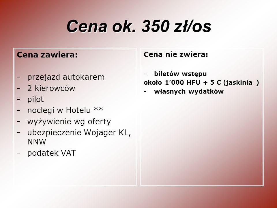 Cena ok. 350 zł/os Cena zawiera: przejazd autokarem 2 kierowców pilot