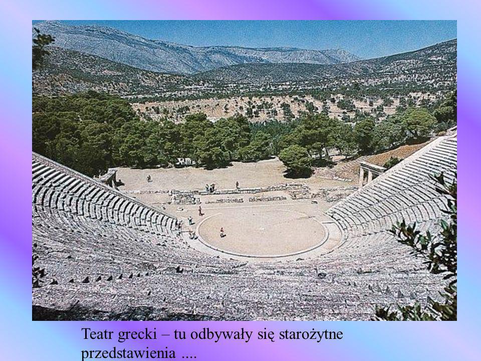 Teatr grecki – tu odbywały się starożytne przedstawienia ....