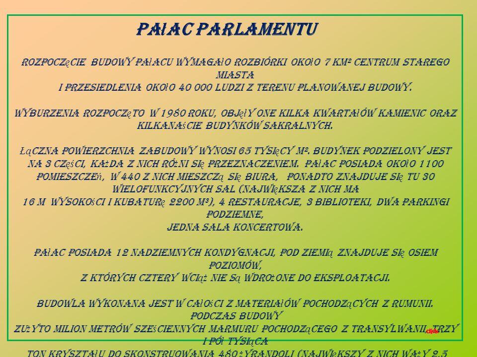 Pałac Parlamentu Rozpoczęcie budowy pałacu wymagało rozbiórki około 7 km² centrum starego miasta.