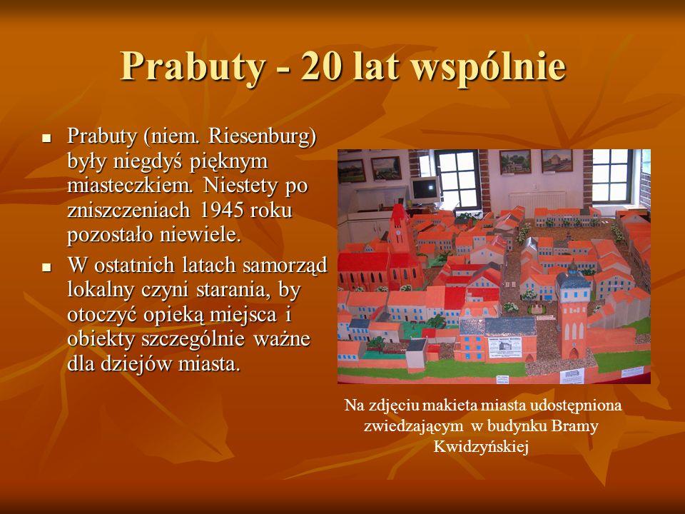 Prabuty - 20 lat wspólnie Prabuty (niem. Riesenburg) były niegdyś pięknym miasteczkiem. Niestety po zniszczeniach 1945 roku pozostało niewiele.