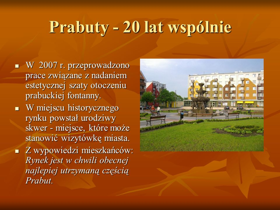 Prabuty - 20 lat wspólnie W 2007 r. przeprowadzono prace związane z nadaniem estetycznej szaty otoczeniu prabuckiej fontanny.