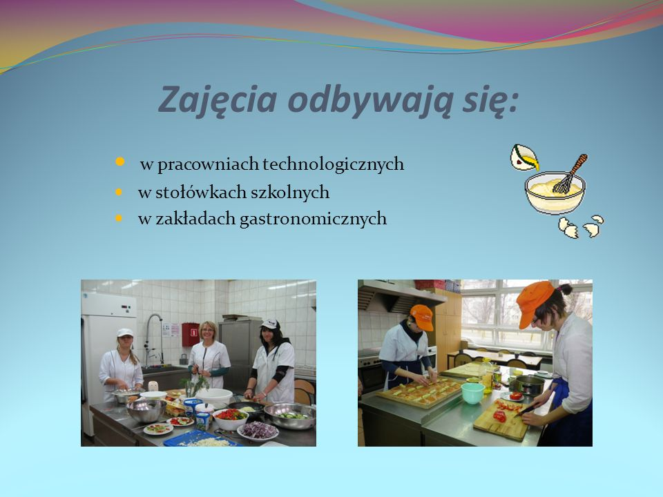 Zajęcia odbywają się: w pracowniach technologicznych
