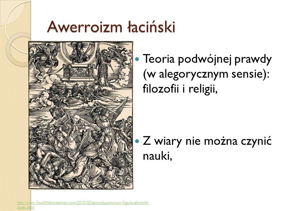 Awerroizm łacińskiTeoria podwójnej prawdy (w alegorycznym sensie): filozofii i religii, Z wiary nie można czynić nauki,
