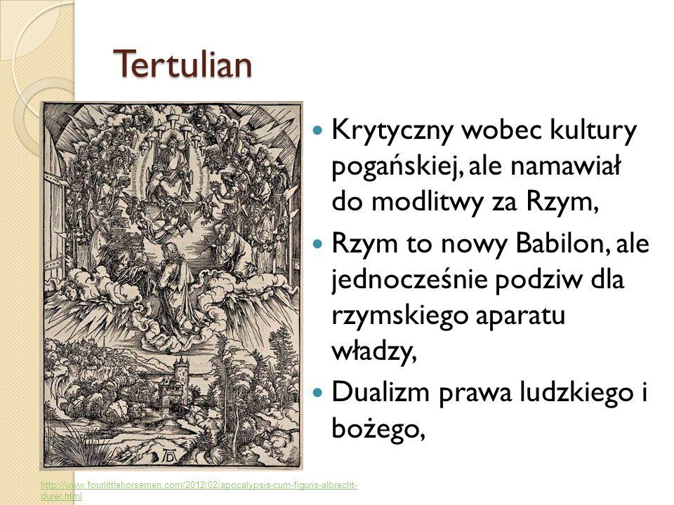 TertulianKrytyczny wobec kultury pogańskiej, ale namawiał do modlitwy za Rzym,
