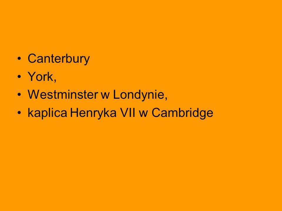 Canterbury York, Westminster w Londynie, kaplica Henryka VII w Cambridge
