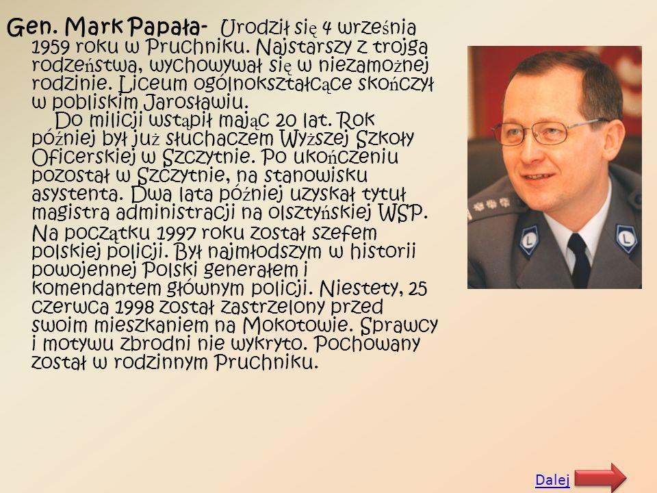 Gen. Mark Papała- Urodził się 4 września 1959 roku w Pruchniku