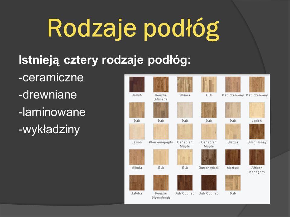 Rodzaje podłóg Istnieją cztery rodzaje podłóg: -ceramiczne -drewniane -laminowane -wykładziny