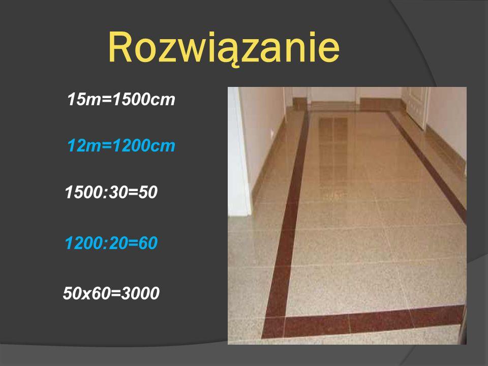 Rozwiązanie 15m=1500cm 12m=1200cm 1500:30=50 1200:20=60 50x60=3000