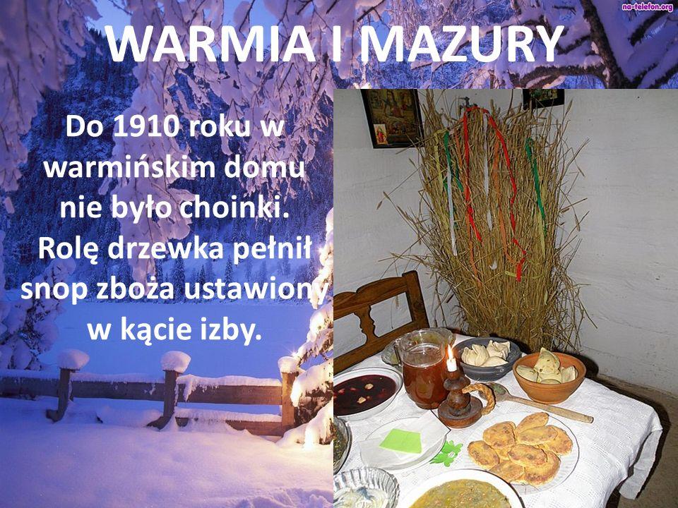 WARMIA I MAZURY Do 1910 roku w warmińskim domu nie było choinki.