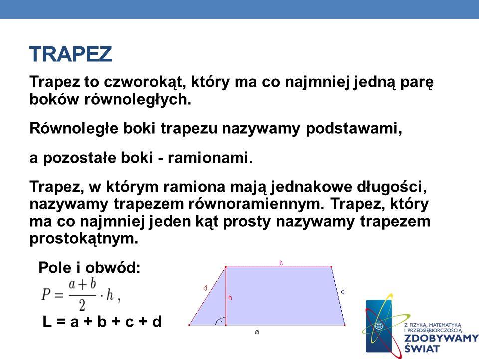 TRAPEZ Trapez to czworokąt, który ma co najmniej jedną parę boków równoległych. Równoległe boki trapezu nazywamy podstawami,