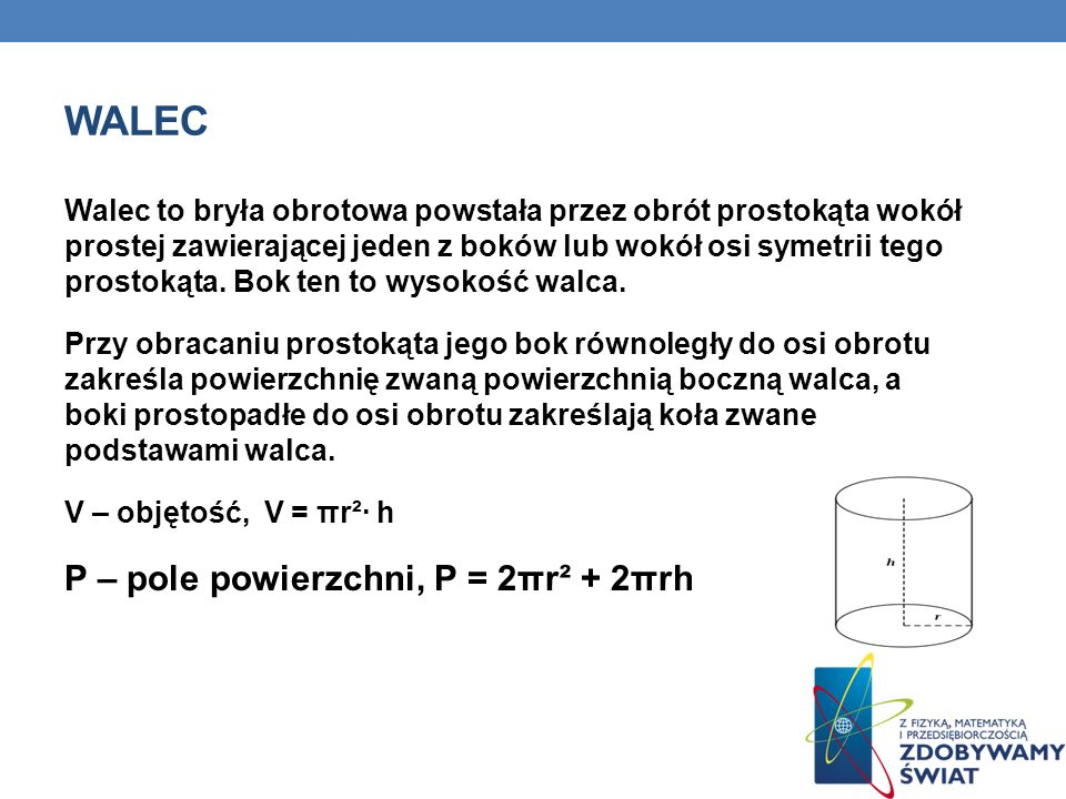walec P – pole powierzchni, P = 2πr² + 2πrh