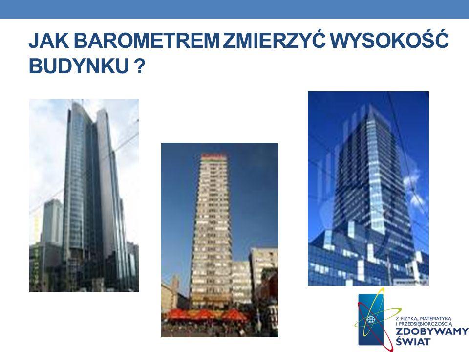 Jak barometrem zmierzyć wysokość budynku