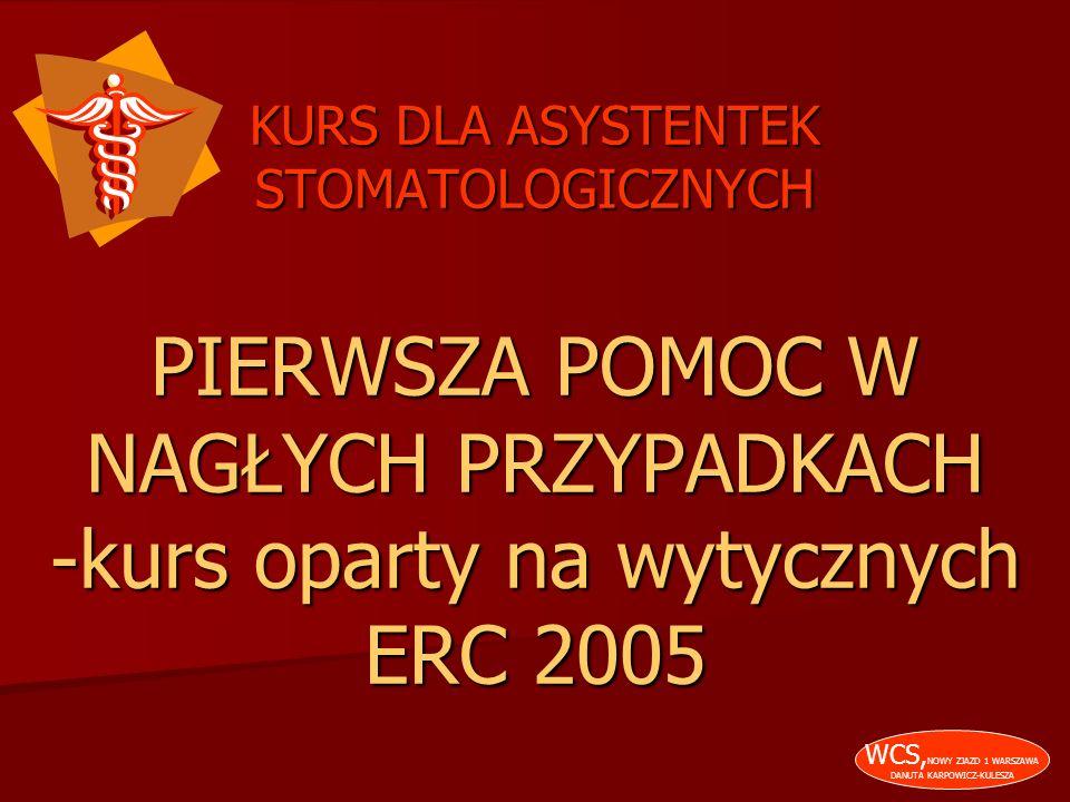 KURS DLA ASYSTENTEK STOMATOLOGICZNYCH PIERWSZA POMOC W NAGŁYCH PRZYPADKACH -kurs oparty na wytycznych ERC 2005
