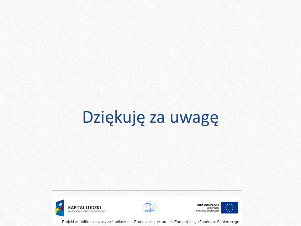 Dziękuję za uwagęProjekt współfinansowany ze środków Unii Europejskiej w ramach Europejskiego Funduszu Społecznego.