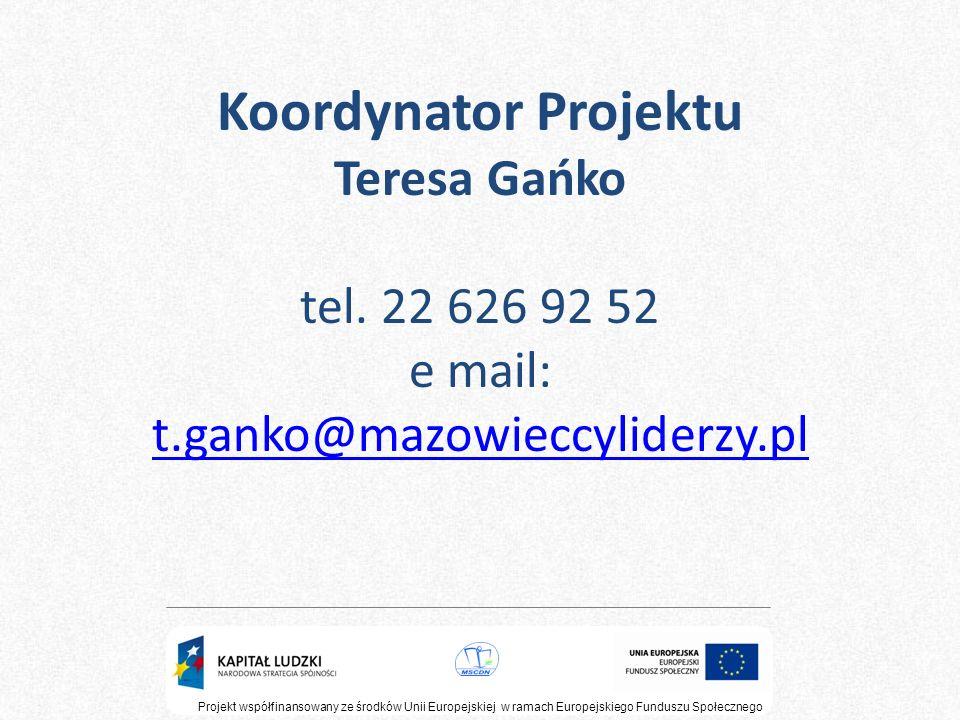 Koordynator Projektu Teresa Gańko tel. 22 626 92 52 e mail: t
